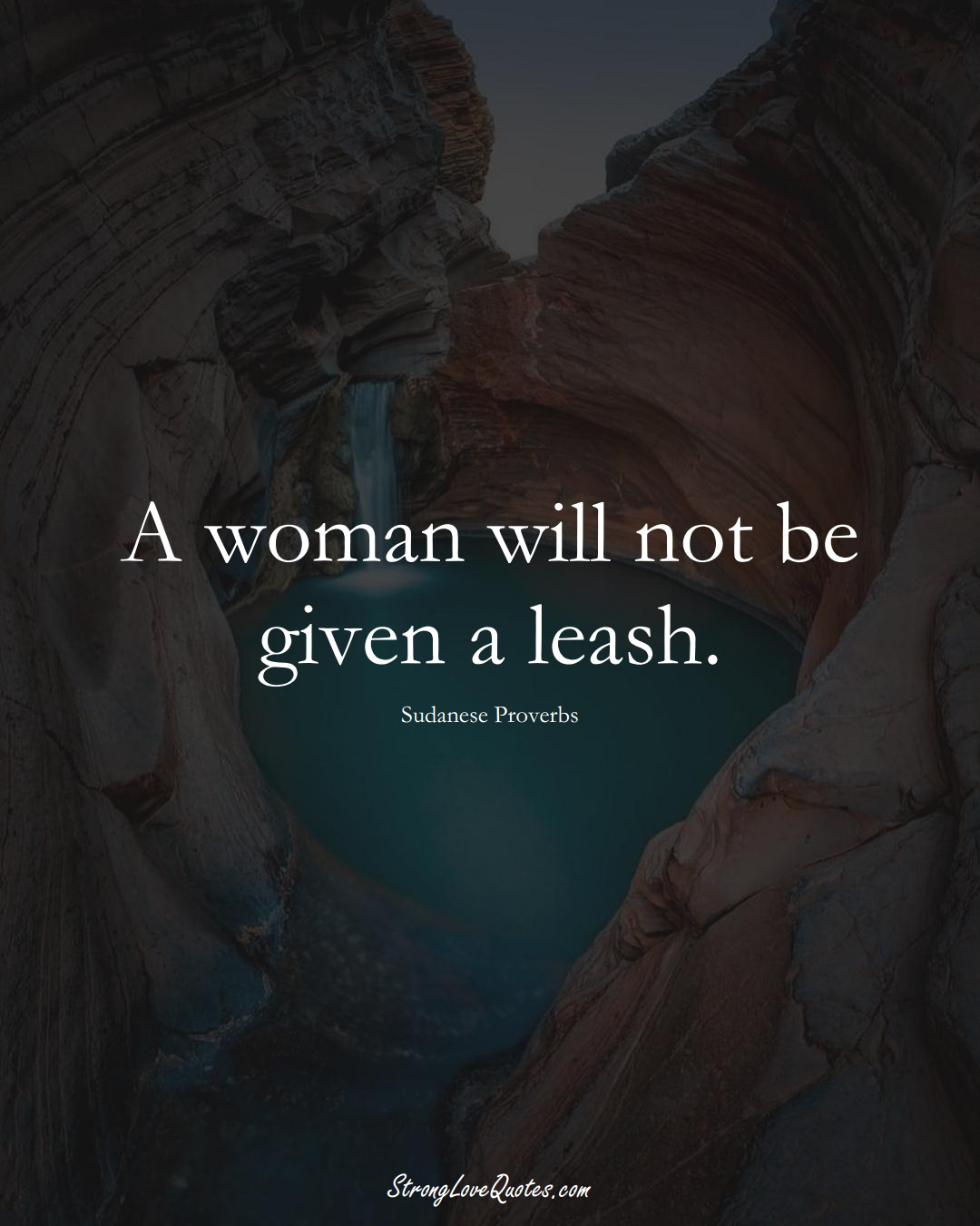 A woman will not be given a leash. (Sudanese Sayings);  #AfricanSayings
