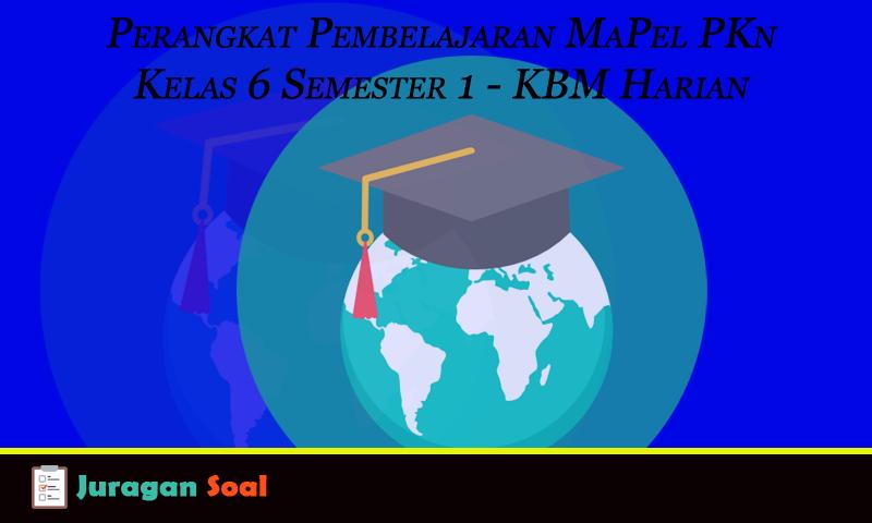Perangkat Pembelajaran Guru MaPel PKn Kelas 6 Semester 1  - KBM Harian | Juragan Soal Ulangan Kurikulum 2013 dan KTSP