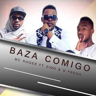 BAIXAR MP3 | Mc Roger Feat Ziqo & D Fresh- Baza Comigo { Granda Beat } | 2017