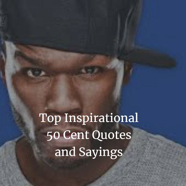 Top 50 Cent Quotes and Sayings from His Book and his life.