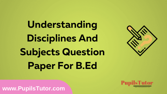 Understanding Disciplines And Subjects Question Paper For B.Ed 1st And 2nd Year And All The 4 Semesters In English, Hindi And Marathi Medium Free Download PDF | Understanding Disciplines And Subjects Question Paper In English | Understanding Disciplines And Subjects Question Paper In Hindi | Understanding Disciplines And Subjects Question Paper In Marathi