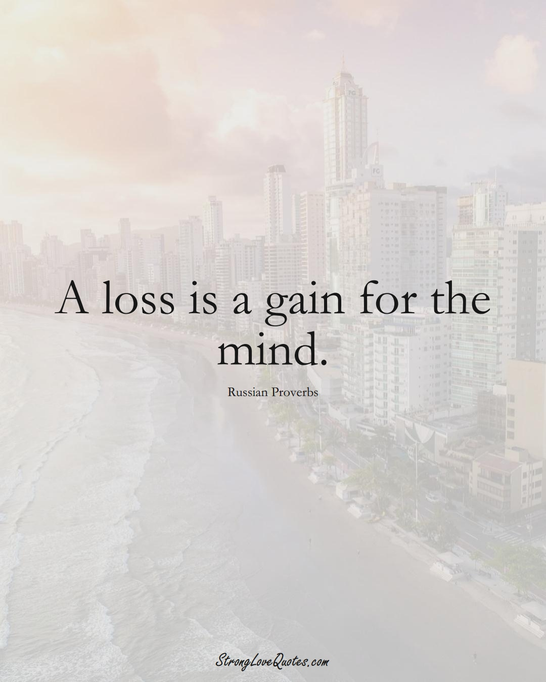 A loss is a gain for the mind. (Russian Sayings);  #AsianSayings