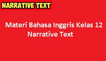 Materi Bahasa Inggris Kelas 12 - Narrative Text