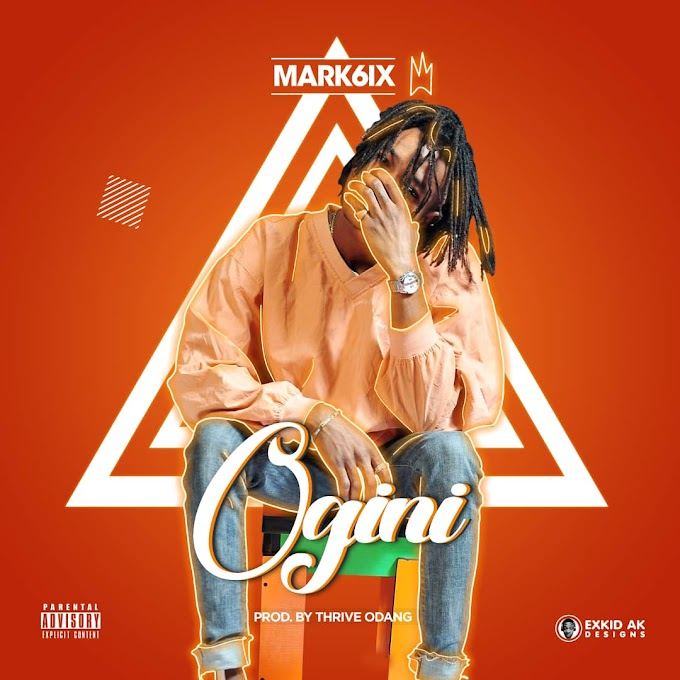 Download Music Mp3:- Mark6ix – Ogini (Prod By Thrive Odang)