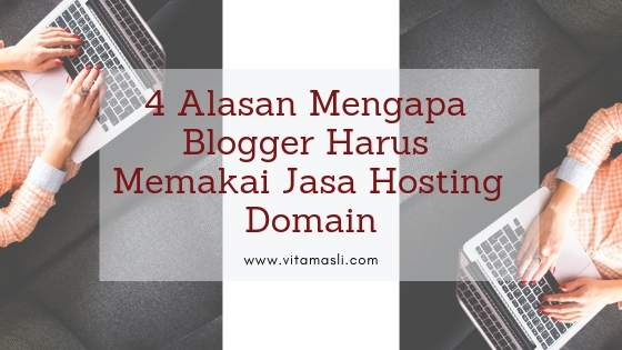 4 Alasan Mengapa Blogger Harus Memakai Jasa Hosting Domain