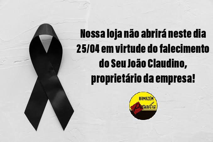 COMUNICADO PARAÍBA: Em virtude do falecimento do empresário Sr. João Claudino, a loja não abrirá neste sábado (25)