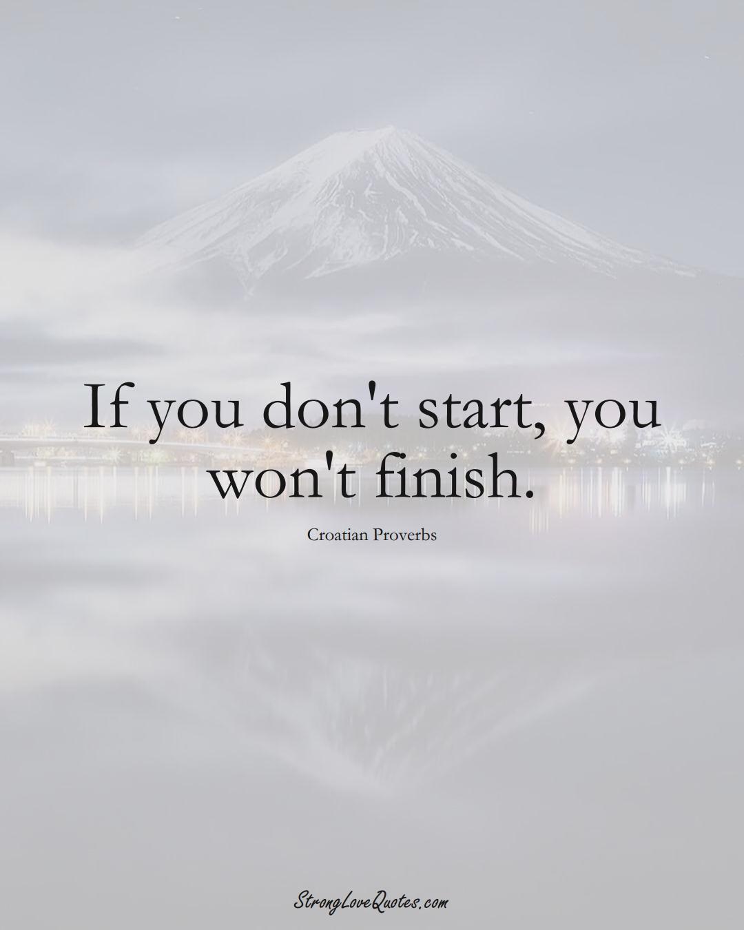 If you don't start, you won't finish. (Croatian Sayings);  #EuropeanSayings