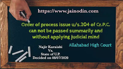 Order of process issue u/s.204 of Cr.P.C. can not be passed summarily and without applying judicial mind