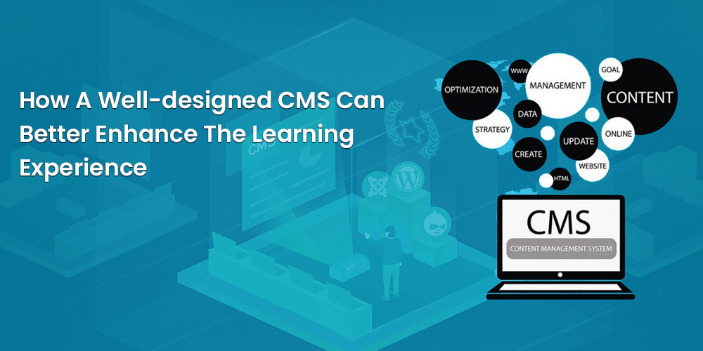 How A Well-designed CMS Can Better Enhance The Learning Experience