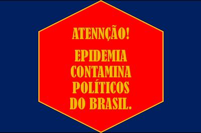 A imagem de fundo azul e outra ao meio em vermelho com letras cores amarelas diz:atenção! Epidemia contamina políticos do Brasil.