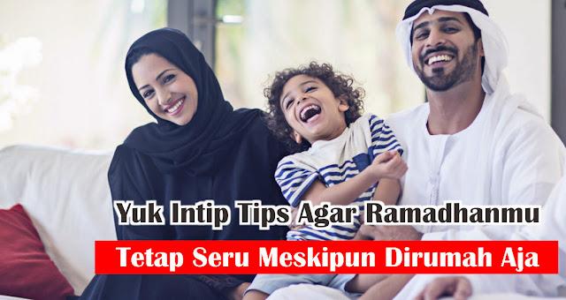 Yuk Intip Tips Agar Ramadhanmu Tetap Seru Meskipun Dirumah Aja