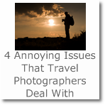 4 Annoying Issues That Travel Photographers Have to Deal With