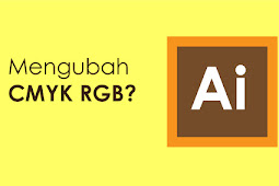 Cara Mengubah Color Mode CMYK/RGB Adobe Illustrator