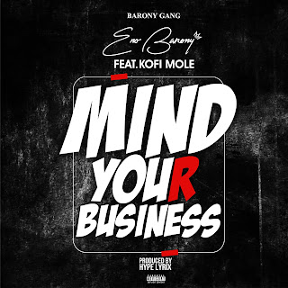 Eno Barony ft Kofi Mole - Mind Your Business ( Clean Version-Audio MP3 - Prod. By Hype Lyrix)