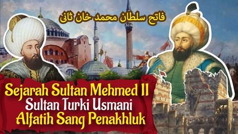 Biografi dan Perjalanan Hidup Sultan Alfatih Fatih Sultan Mehmet Sang Penakluk
