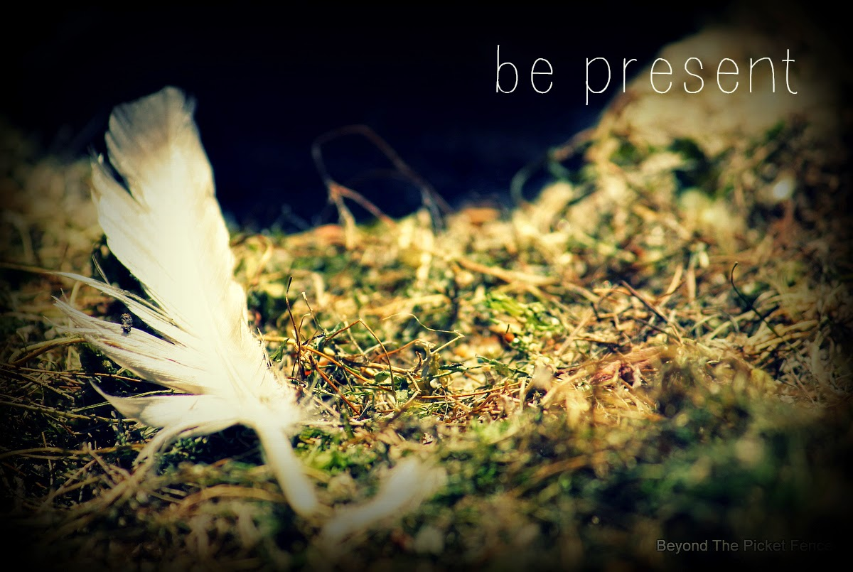be present http://bec4-beyondthepicketfence.blogspot.com/2015/01/be-present-in-2015.html