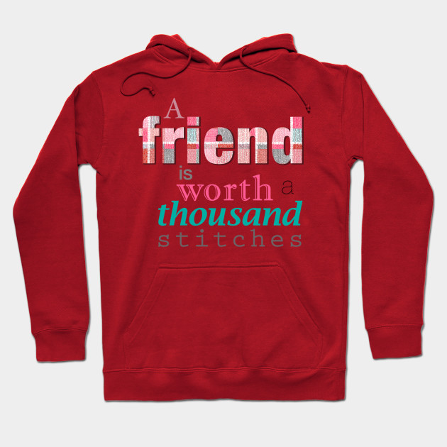 Friend is worth a thousand stitches tee public items