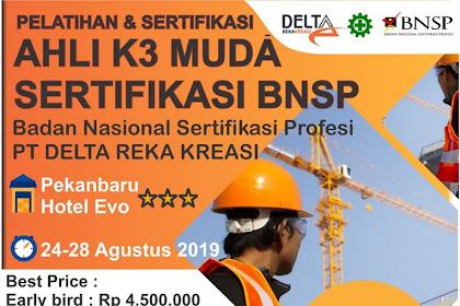 PELATIHAN DAN SERTIFIKASI AHLI K3 MUDA PT. DELTA REK KREASI PEKANBARU AGUSTUS 2019