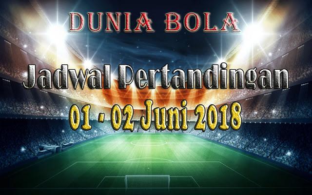Jadwal Pertandingan Sepak Bola Tanggal 01 - 02 Juni 2018