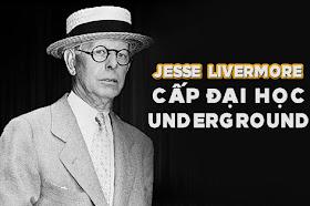 Jesse Livermore - Trường Đại Học Underground | ducbinh.top