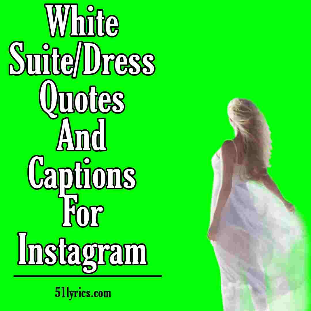 White suit, dress caption and quotes for instagram