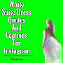 White Suit Quotes and captions for Instagram - Best for your selfie