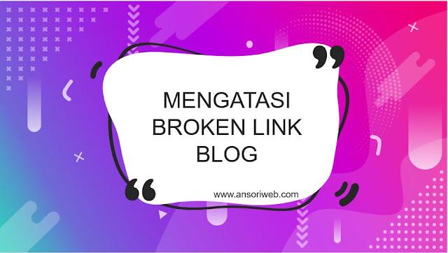 Cara Mengatasi Broken Link Blog dengan Mudah