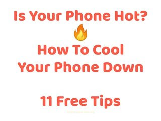 How To Cool Your Phone Down - 11 Free Tips
