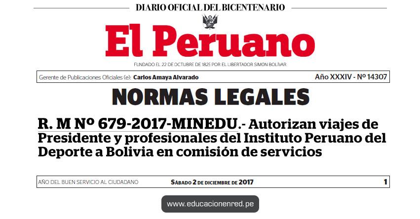 R. M. Nº 679-2017-MINEDU - Autorizan viajes de Presidente y profesionales del Instituto Peruano del Deporte a Bolivia en comisión de servicios - www.minedu.gob.pe