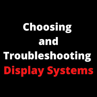 Choosing and Troubleshooting Display Systems post