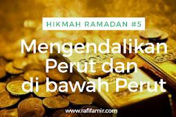 Menguak Hikmah Ramadan Bagian 5: Mengendalikan Perut dan di Bawah Perut