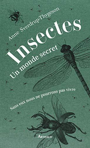 Insectes Un monde secret - Anne Sverdrup-Thygeson - ARTHAUD