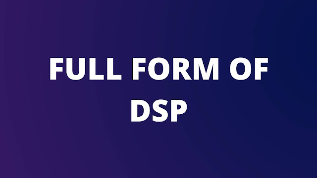 Full form of DSP   What is DSP?