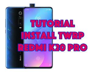 tutorial install twrp redmi k20 pro