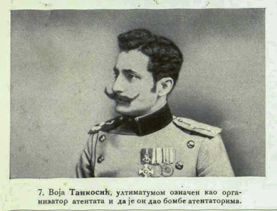 Voja Tankosić, who was described in the ultimatum as organizer of the attempt on the Crown Prince and who was said to have provided the bombs to the organizers of the assassination