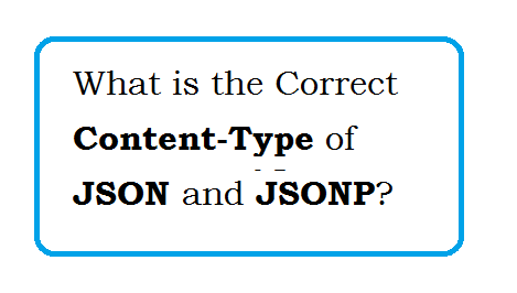 What is the Correct content-type of JSON and JSONP?