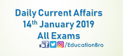 Daily Current Affairs 14th January 2019 For All Government Examinations