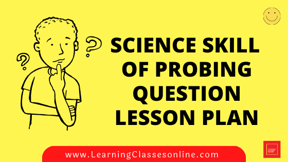 Science Skill Of Probing Question Micro Teaching Lesson Plan For B.Ed/DELED Free Download PDF | Skill of Questioning in General Science Micro Lesson Plan | Science lesson plan on Probing Question Skill of microteaching