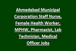 Ahmedabad Municipal Corporation Staff Nurse, Female Health Worker, MPHW, Pharmacist, Lab Technician, Medical Officer Jobs
