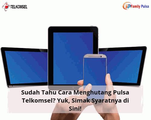 Sudah Tahu Cara Menghutang Pulsa Telkomsel? Yuk, Simak Syaratnya di Sini!