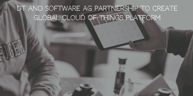 Deutsche Telekom and Software AG to create Global Cloud of Things IoT platform