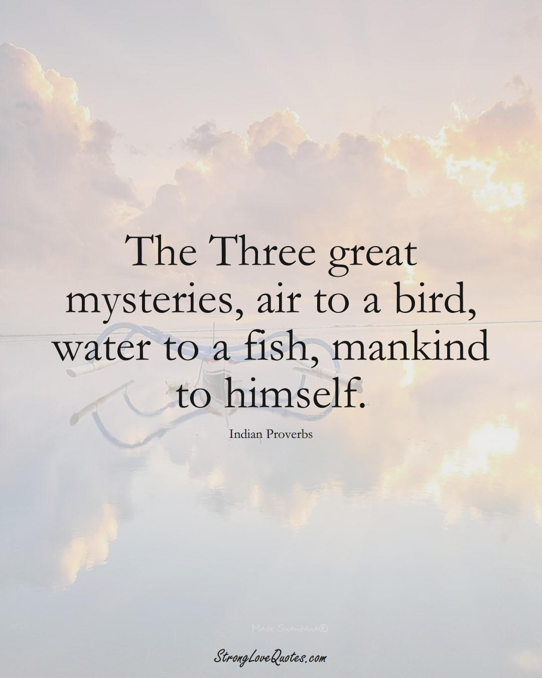 The Three great mysteries, air to a bird, water to a fish, mankind to himself. (Indian Sayings);  #AsianSayings