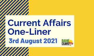Current Affairs One-Liner: 3rd August 2021