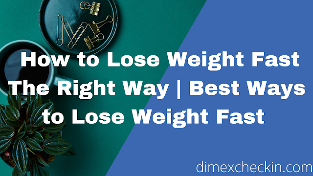 How to Lose Weight Fast The Right Way | Best Ways to Lose Weight Fast