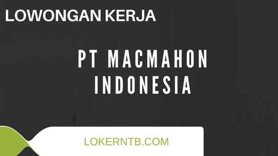 Pengumuman Lowongan Kerja PT Macmahon Indonesia Proyek Batu Hijau Februari 2018