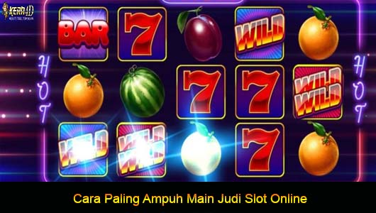 Cara Paling Ampuh Main Judi Slot Online