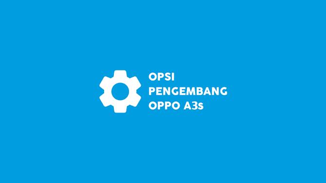 Cara Mengaktifkan dan Menonaktifkan Opsi Pengembang di Oppo A3s