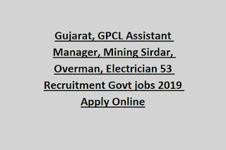 Gujarat, GPCL Assistant Manager, Mining Sirdar, Overman, Electrician 53 Recruitment Govt jobs 2019 Apply Online