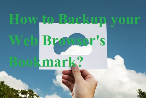 How to Backup your Web Browser's Bookmark