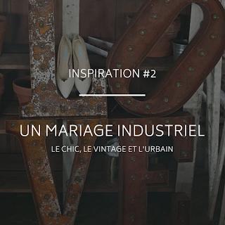 Inspirations pour un mariage sur le thème industriel et urbain du blog www.unjourmonprinceviendra26.com